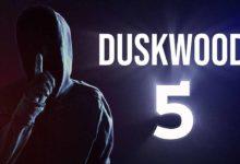 Photo of 5-й эпизод для DUSKWOOD теперь доступен